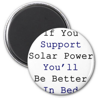 If You Support Solar Power You'll Be Better In Bed 2 Inch Round Magnet