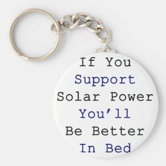 If You Support Solar Power You'll Be Better In Bed Basic Round Button Keychain