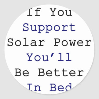 If You Support Solar Power You'll Be Better In Bed Classic Round Sticker