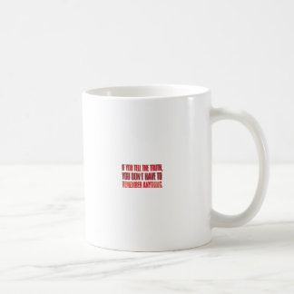 If you tell the truth, you don't have to ... coffee mug