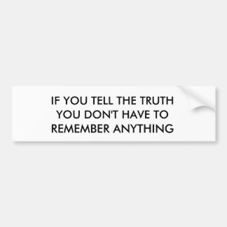 IF YOU TELL THE TRUTH, YOU DON'T HAVE TO, REMEM... BUMPER STICKER