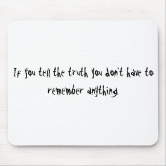 If you tell the truth you don't have to remembe... mouse pad