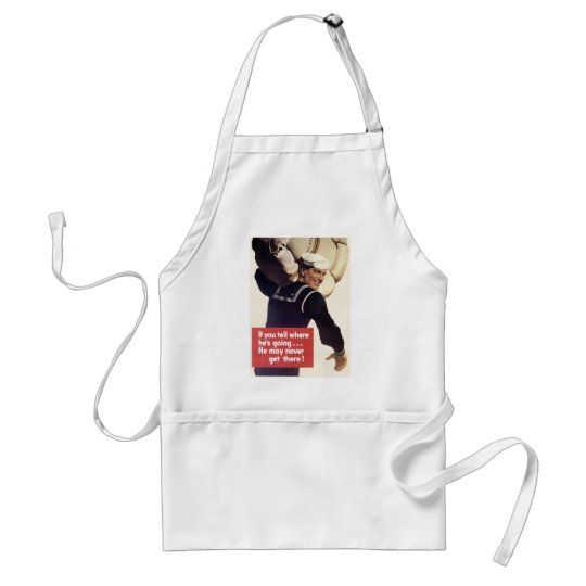 If you tell where he's going... adult apron