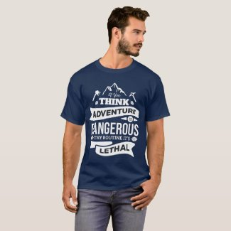 If You Think Adventure is Dangerous T Shirt