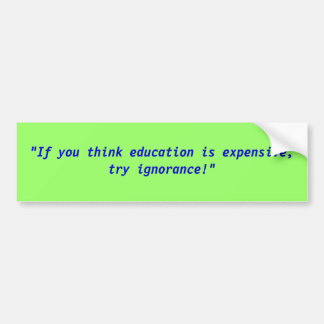 """""""If you think education is expensive, try ignor... Car Bumper Sticker"""