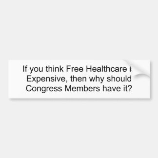 If you think Free Healthcare is Expensive, then... Bumper Sticker