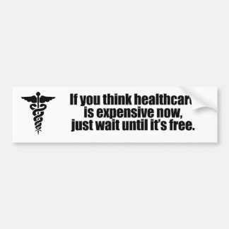 If you think healthcare is expensive now, just wai bumper sticker