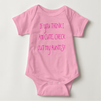 IF YOU THINK I AM CUTE, CHECK OUT MY AUNTS!! BABY BODYSUIT