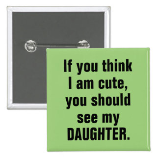 If You Think I Am Cute, You Should See … Pinback Button
