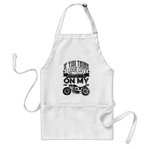If You Think I Look Cute Motorcycle Typography Art Adult Apron