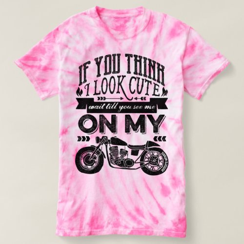 If You Think I Look Cute Motorcycle Typography Art T_shirt