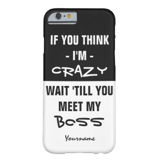 """If you think I'm…"" custom text humor cases Barely There iPhone 6 Case"