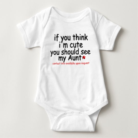 """If you think i""""m cute you should see my Aunt Baby Bodysuit"""