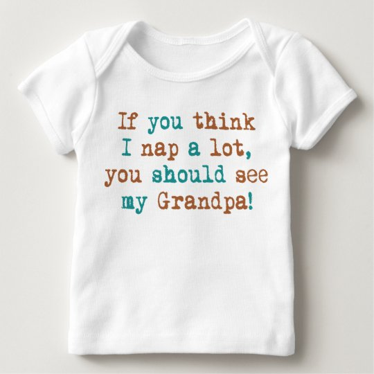 If You Think I Nap A Lot Baby T-Shirt