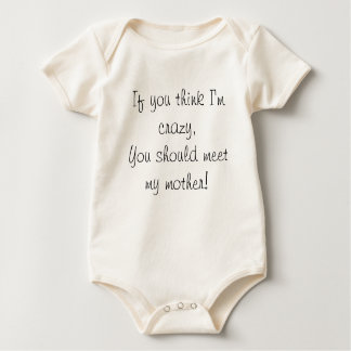 If you think I'm crazy you should meet my mother! Baby Bodysuit