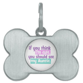 If you think Im Cute - Auntie Pet Name Tag