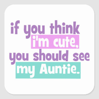 If you think Im Cute - Auntie Square Sticker