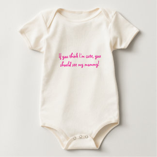 If you think I'm cute Baby Bodysuit