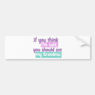 If you think im cute - Grandma Bumper Sticker