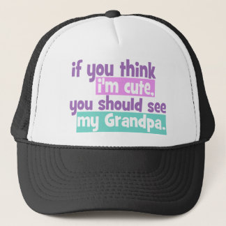 If you think Im Cute - Grandpa Trucker Hat