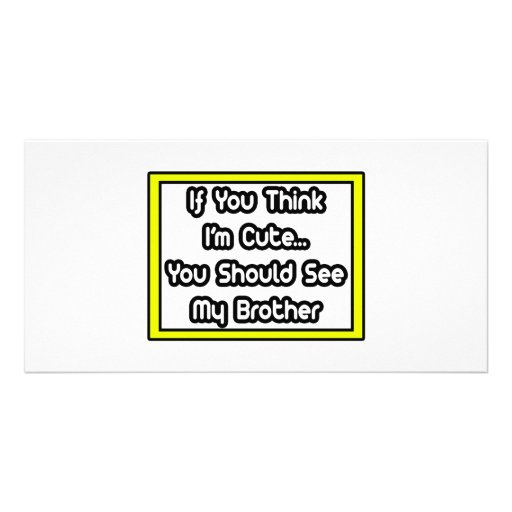If You Think I'm Cute...My Brother Personalized Photo Card