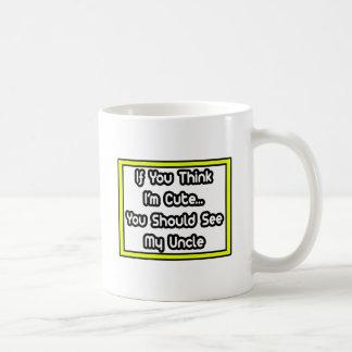 If You Think I'm Cute...My Uncle Coffee Mug