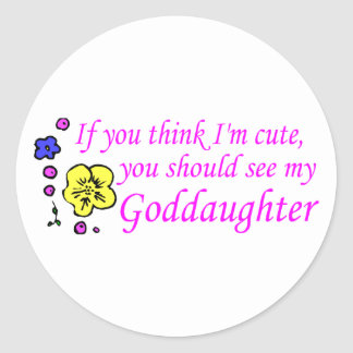If You Think Im Cute See My Goddaughter Classic Round Sticker