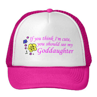 If You Think Im Cute See My Goddaughter Trucker Hat