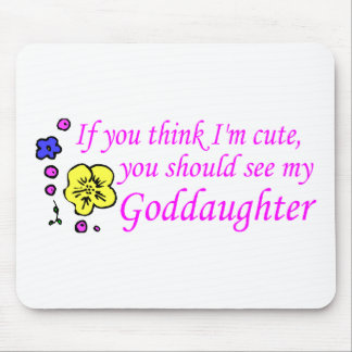 If You Think Im Cute See My Goddaughter Mouse Pad