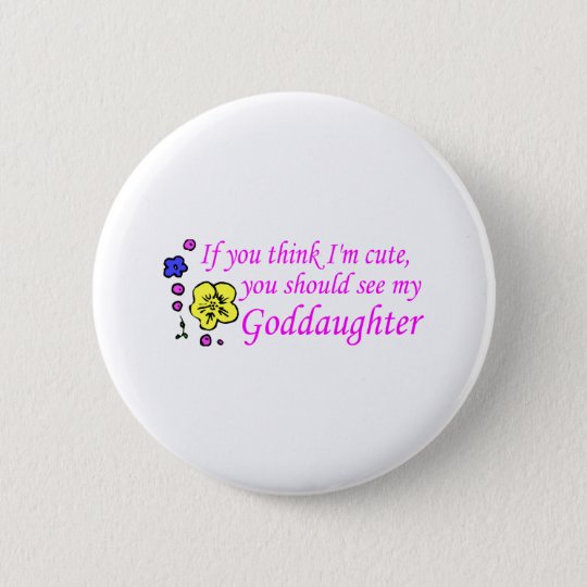 If You Think Im Cute See My Goddaughter Pinback Button