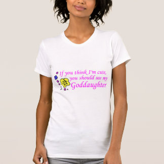 If You Think Im Cute See My Goddaughter T-shirts
