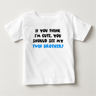 If you think I'm cute, should see my twin brother T-shirts