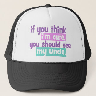 If you think Im Cute - Uncle Trucker Hat