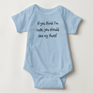 If you think I'm cute, you should see my Aunt! Baby Bodysuit