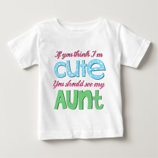If You Think I'm Cute You Should See My Aunt Baby T-Shirt