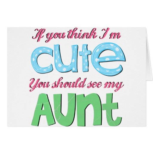 If You Think I'm Cute You Should See My Aunt Greeting Card