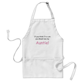 IF YOU THINK IM CUTE YOU SHOULD SEE MY AUNTIE.png Adult Apron