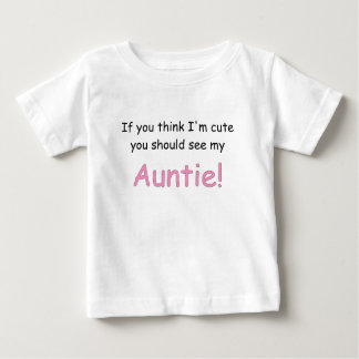 IF YOU THINK IM CUTE YOU SHOULD SEE MY AUNTIE.png Baby T-Shirt