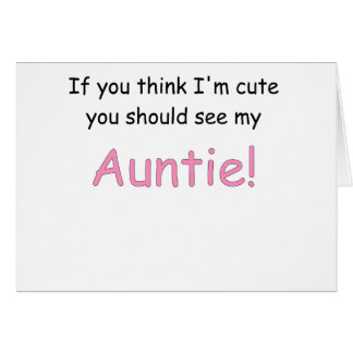 IF YOU THINK IM CUTE YOU SHOULD SEE MY AUNTIE.png Card