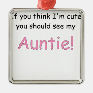 IF YOU THINK IM CUTE YOU SHOULD SEE MY AUNTIE.png Metal Ornament