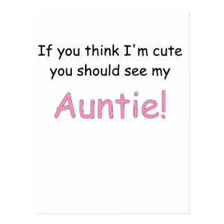 IF YOU THINK IM CUTE YOU SHOULD SEE MY AUNTIE.png Postcard