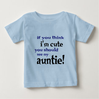 If you think I'm cute you should see my Auntie! T Shirt