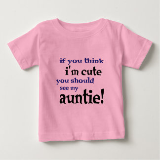 If you think I'm cute you should see my Auntie! T-shirt