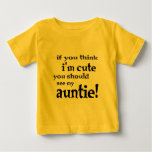 If you think I'm cute you should see my Auntie! Tee Shirt