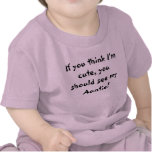 If you think I'm cute, you should see my Auntie! T-shirt