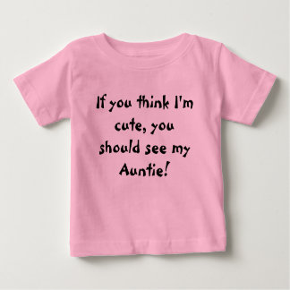 If you think I'm cute, you should see my Auntie! T Shirts