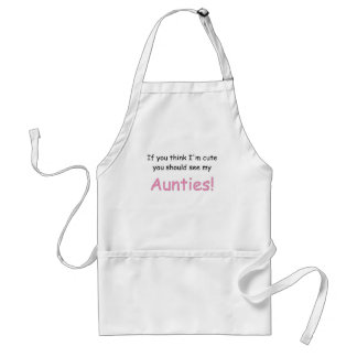 IF YOU THINK IM CUTE YOU SHOULD SEE MY AUNTIES.png Adult Apron