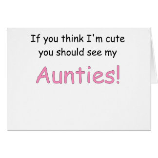 IF YOU THINK IM CUTE YOU SHOULD SEE MY AUNTIES.png Card