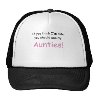 IF YOU THINK IM CUTE YOU SHOULD SEE MY AUNTIES.png Trucker Hat