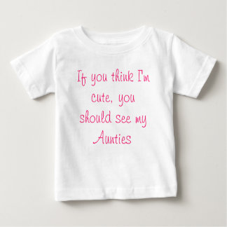 If you think I'm cute, you should see my Aunties Tee Shirt